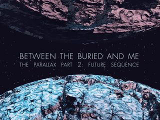 """Between The Buried And Me – """"Parallax II: Future Sequence"""""""