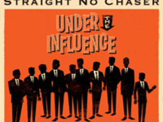 "Straight No Chaser – ""Under the Influence"""