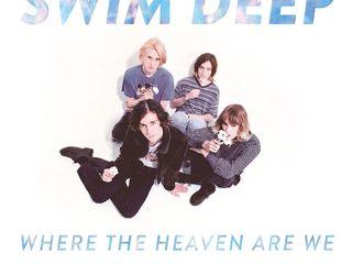 "Swim Deep – ""Where the Heaven Are We"""